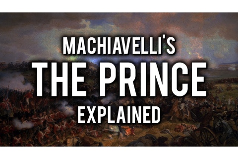 Machiavelli - The Prince Explained In 3 Minutes - YouTube