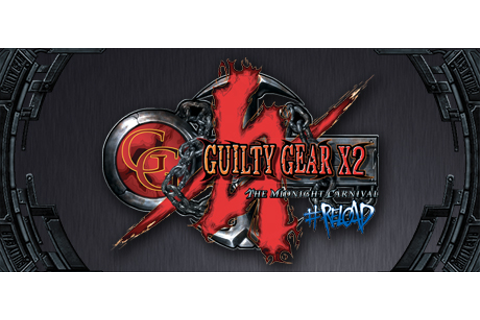 Guilty Gear X2 #Reload on Steam