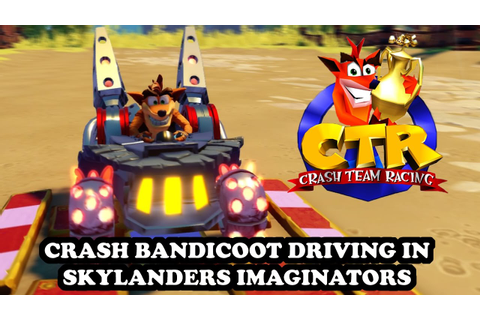 "Crash Team Racing ""recreated"" on PS4 in Skylanders ..."