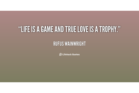 Game Quotes About Life. QuotesGram