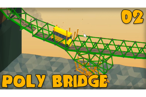 "POLY BRIDGE Gameplay Part 2 - ""OH NO THE SCHOOL BUS ..."