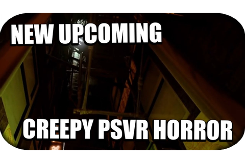 PSVR - New Upcoming Creepy PSVR Horror Game! (Kowloons ...