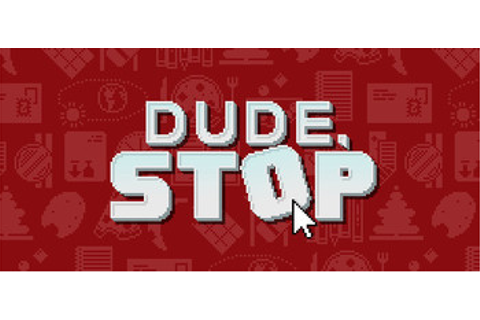 Dude Stop (Video Game) - TV Tropes