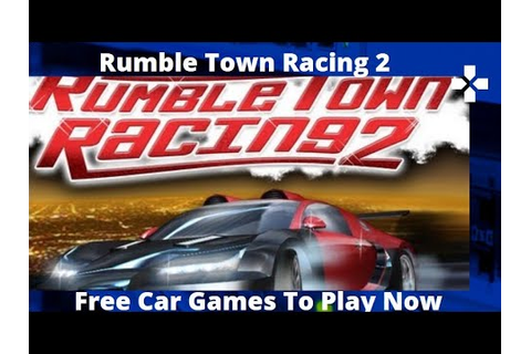 Rumble Town Racing 2 - Free Car Games To Play Now - YouTube