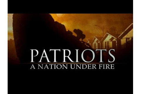 Patriots: A Nation Under Fire - A TRUE PATRIOT - YouTube