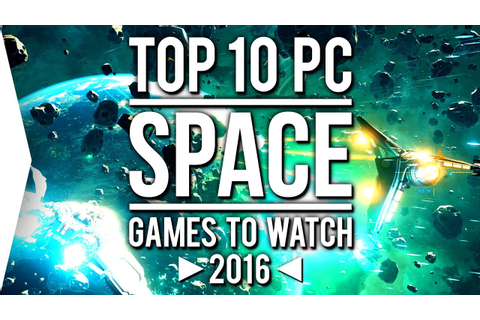 Top 10 PC SPACE Games to Watch in 2016! - YouTube
