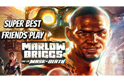 Super Best Friends Play Marlow Briggs and the Mask of ...