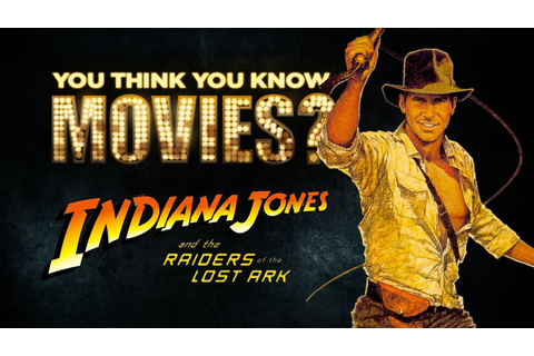 Raiders of the Lost Ark - You Think You Know Movies? - YouTube
