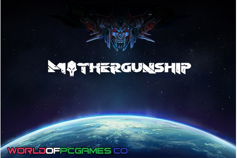 MOTHERGUNSHIP Free Download