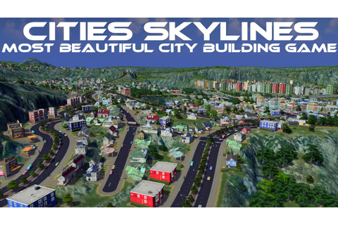 Cities Skylines - City Overview - MOST BEAUTIFUL CITY ...
