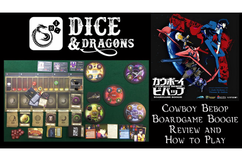 Dice and Dragons - Cowboy Bebop Boardgame Boogie Review ...