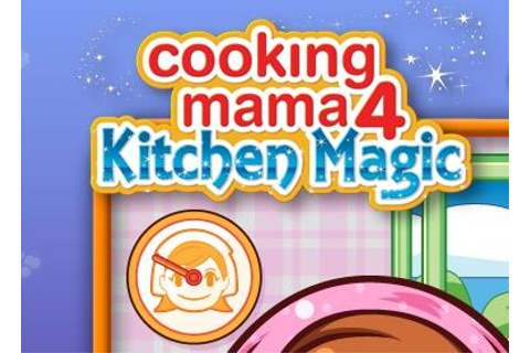 Cooking Mama 4: Kitchen Magic for 3DS Available Now ...