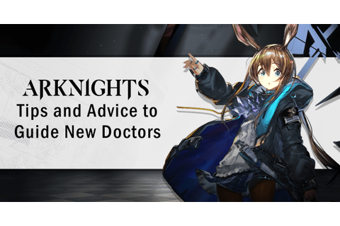 Arknights: Tips and Advice to Guide New Doctors ...