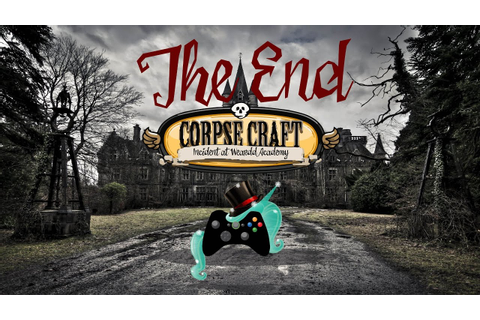 The End! Corpse Craft: Incident at Weardd Academy #8 - YouTube