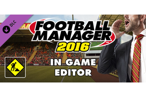 Football Manager 2016 In-Game Editor on Steam