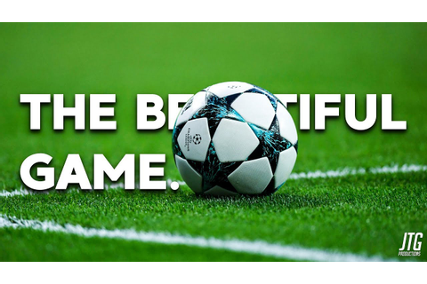 The Beautiful Game - This is Football - YouTube