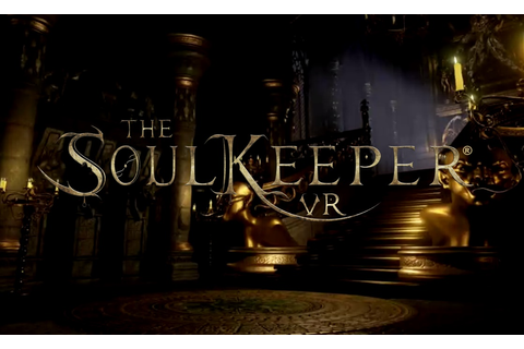 The SoulKeeper VR for the HTC VIVE Demo Video - Cramgaming.com
