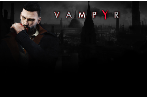 Vampyr Delayed to Spring 2018 - Gaming Central