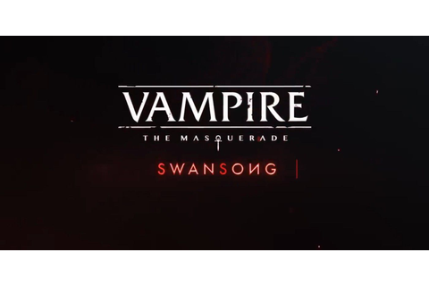 Vampire: The Masquerade - Swansong Trailer Sets Up 2021 ...
