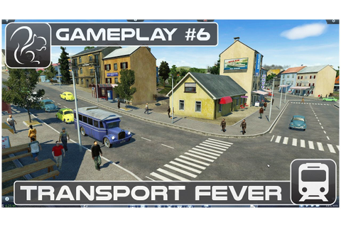 Transport Fever Gameplay #6 (Lets Play Series) - YouTube
