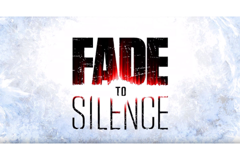 "Fade to Silence Unveiled with New Trailer; Coming to ""All ..."