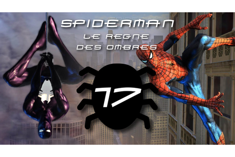 [Let's play] SPIDER-MAN Le Règne des Ombres #17/ Double ...