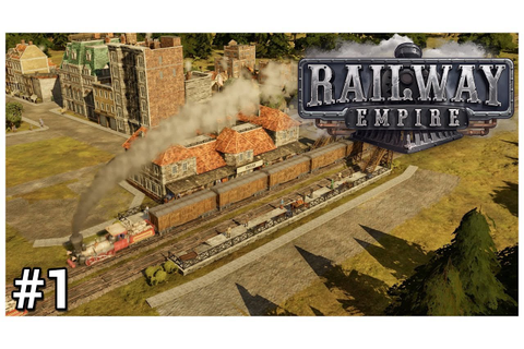 Railway Empire [Beta] - #1 - All Aboard! - Let's Play ...