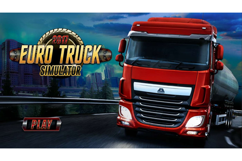Euro Truck Simulator 2017 / Truck Driving / Videos Games ...