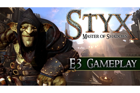 Styx: Master of Shadows - E3 Gameplay - YouTube