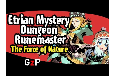 Etrian Mystery Dungeon Runemaster - The Force of Nature ...