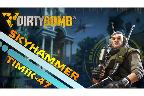 DIRTY BOMB SKYHAMMER GOLD LOADOUT GAMEPLAY - YouTube