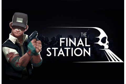 The Final Station Launches On PlayStation 4 And PC August ...