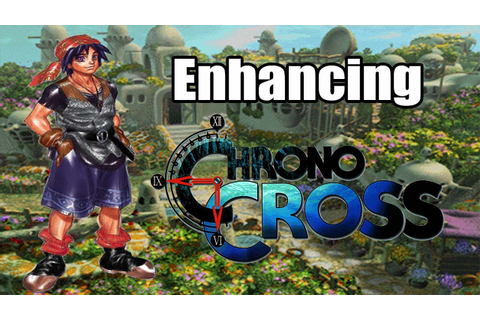 Enhancing Chrono Cross - YouTube