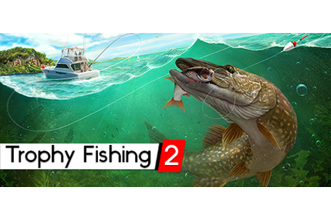 Trophy Fishing 2 on Steam