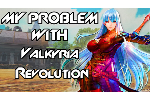My Problem With Valkyria Revolution. So What If It's a ...