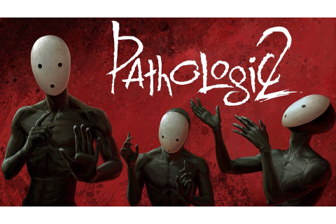 Open World Survival Thriller Game Pathologic 2 Is Out May ...