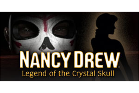 Nancy Drew - The Legend of the Crystal Skull | GameHouse