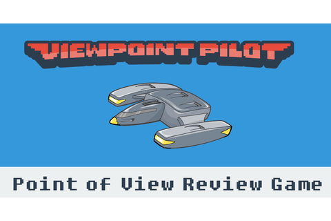 Viewpoint Pilot | Point of View Review Game