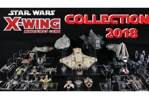 Star Wars X-Wing Miniatures Game Collection 2018 - YouTube