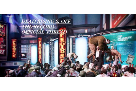 Dead Rising 2: Off The Record |OT2| - NeoGAF