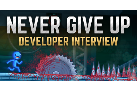 Never Give Up: Dev Interview