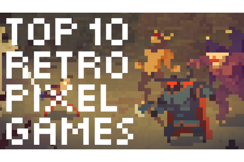 Top 10 Retro Pixel Games of today - YouTube