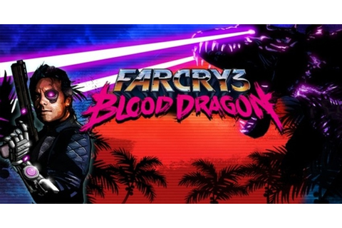Far Cry 3 - Blood Dragon Windows, XBOX, PS3 game - Mod DB