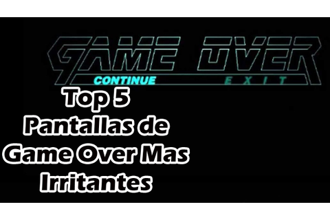 Top 5 Pantallas de Game Over Mas Irritantes en Los ...