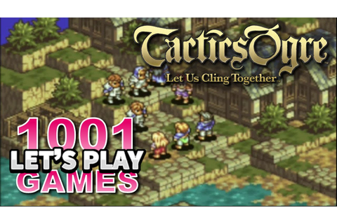 Tactics Ogre: Let Us Cling Together (PS1) - Let's Play ...