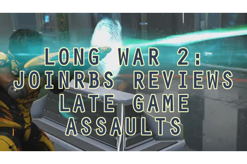 Long War 2 Classes: JoINrbs Reviews Late Game Assaults ...