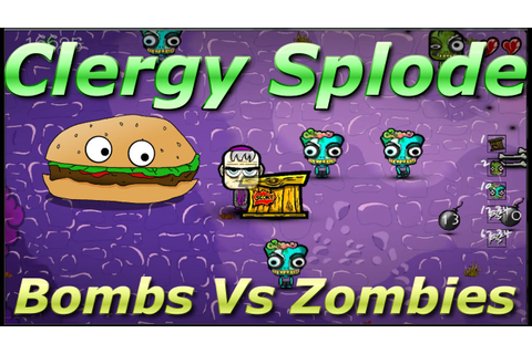 Lets Try Games - CLERGY SPLODE - Bombs Vs Zombies - YouTube