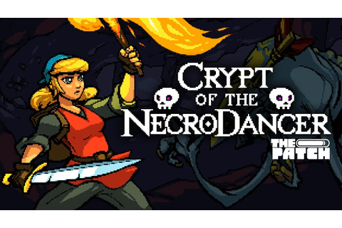 Crypt of the NecroDancer: Dance Fighting and Dungeon ...