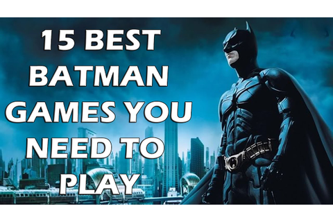 15 BEST Batman Games You ABSOLUTELY NEED To Play - YouTube