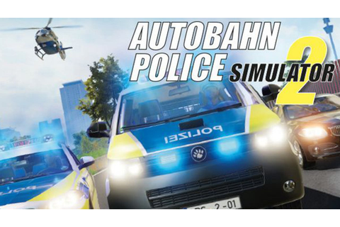 Autobahn Police Simulator 2 » FREE DOWNLOAD | cracked ...